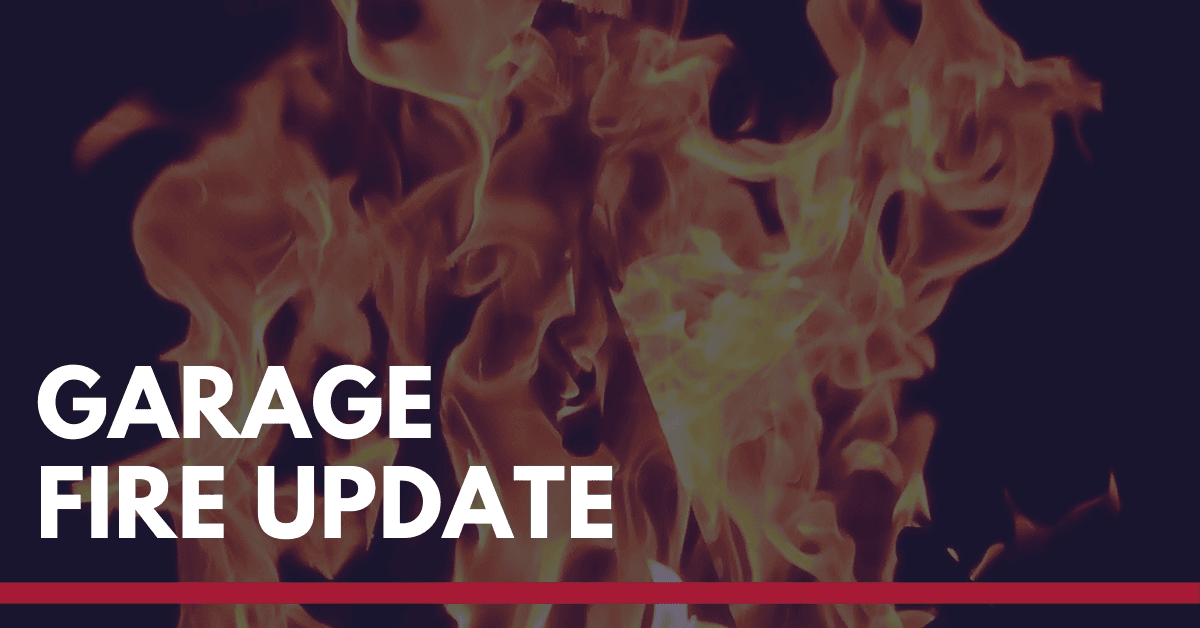 GARAGE FIRE UPDATE